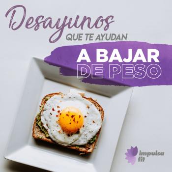Desayunos que te ayudan a bajar de peso
